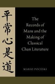 The Records of Mazu and the Making of Classical Chan Literature ebook by Mario Poceski