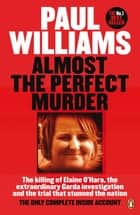 Almost the Perfect Murder - The Killing of Elaine O'Hara, the Extraordinary Garda Investigation and the Trial That Stunned the Nation: The Only Complete Inside Account ebook by Paul Williams