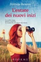 L'estate dei nuovi inizi ebook by Brenda Bowen