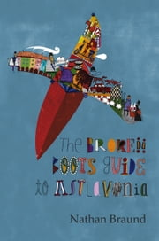 The Broken Boots Guide to Astlavonia ebook by Nathan Braund