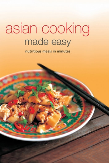 Asian Cooking Made Easy - Nutrisious Meals in Minutes ebook by