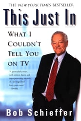 This Just In - What I Couldn't Tell You on TV ebook by Bob Schieffer