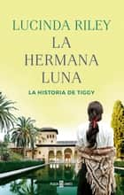 La hermana luna (Las Siete Hermanas 5) - La historia de Tiggy ebook by Lucinda Riley