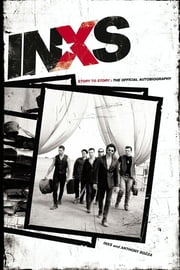 INXS: Story to Story - The Official Autobiography ebook by INXS Publications,Anthony Bozza