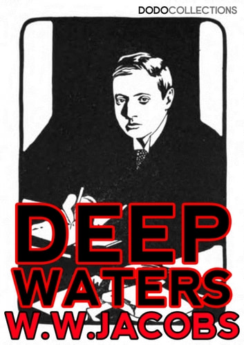 Deep Waters - The Entire Collection ebook by W.W. Jacobs