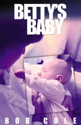 Betty's Baby ebook by Bob Cole