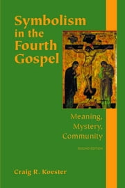 Symbolism in the Fourth Gospel - Meaning, Mystery, Community ebook by Craig R. Koester