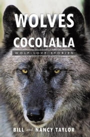 Wolves of Cocolalla - Wolf Love Stories ebook by Bill Taylor; Nancy Taylor