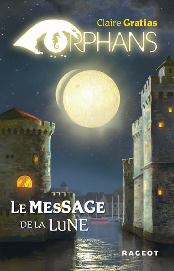 ORPHANS TOME 3 : Le message de la lune ebook by Claire Gratias