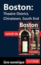 Boston - Theatre District, Chinatown, South End eBook by Collectif