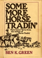 Some More Horse Tradin' ebook by Ben K. Green