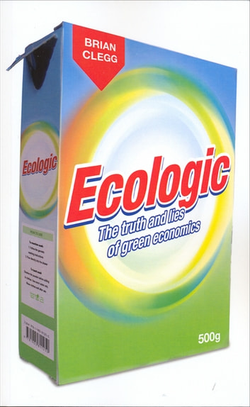 Ecologic - The Truth and Lies of Green Economics ebook by Brian Clegg