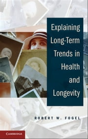 Explaining Long-Term Trends in Health and Longevity ebook by Robert W. Fogel