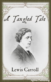 A Tangled Tale (Illustrated + Audiobook Download Link + Active TOC) ebook by Lewis Carroll