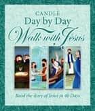 Candle Day by Day Walk with Jesus - The Story of Jesus Retold in 40 Days ebook by Juliet David, Jane Heyes, Jane Heyes