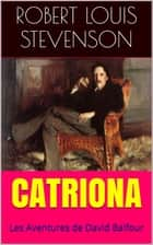 Catriona - Les Aventures de David Balfour ebook by Robert Louis Stevenson