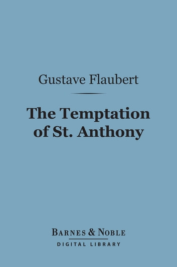The Temptation of St. Anthony (Barnes & Noble Digital Library) ebook by Gustave Flaubert