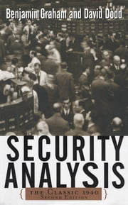 Security Analysis: The Classic 1940 Edition - The Classic 1940 Edition ebook by Benjamin Graham,David Dodd