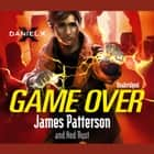 Daniel X: Game Over - (Daniel X 4) audiobook by James Patterson