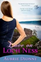 Love on Loch Ness ebook by Aubrie Dionne