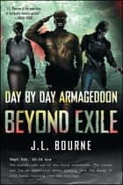 Beyond Exile: Day by Day Armageddon ebook by J. L. Bourne