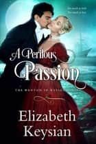 A Perilous Passion ebook by Elizabeth Keysian