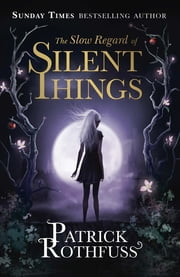 The Slow Regard of Silent Things - A Kingkiller Chronicle Novella ebook by Patrick Rothfuss