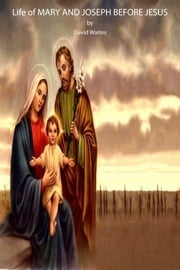 Life of MARY AND JOSEPH BEFORE JESUS ebook by David Waites