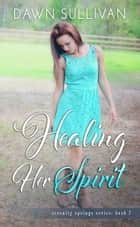 Healing Her Spirit - Serenity Springs Series, #2 ebook by Dawn Sullivan