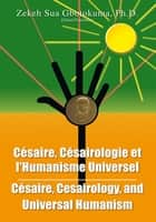 Cesaire, Cesairology, and Universal Humanism ebook by Zekeh Sua Gbotokuma Ph.D.