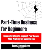 Part-Time Business for Beginners - Successful Ways to Augment Your Income While Working for Someone Else ebook by Learn2succeed