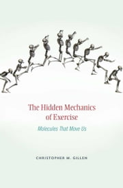 The Hidden Mechanics of Exercise ebook by Christopher M. Gillen