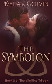 The Symbolon: Book Two of The Sibylline Trilogy (Oracles Series) ebook by Delia J Colvin