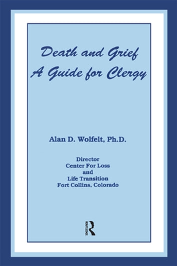Death And Grief - A Guide For Clergy ebook by Alan D. Wolfelt