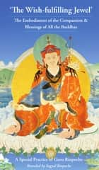 The Wish-Fulfilling Jewel, A Special Practice of Guru Rinpoche ebook by Sogyal Rinpoche