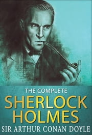 The Complete Sherlock Holmes - All 56 Stories & 4 Novels ebook by Arthur Conan Doyle,GP Editors