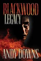 Blackwood legacy: paranormal thriller ebook by Andy Downs
