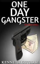 One Day Gangster: The Three Cities ebook by Kenneth Guthrie