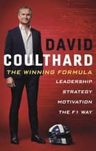 The Winning Formula - Leadership, Strategy and Motivation The F1 Way ebook by David Coulthard
