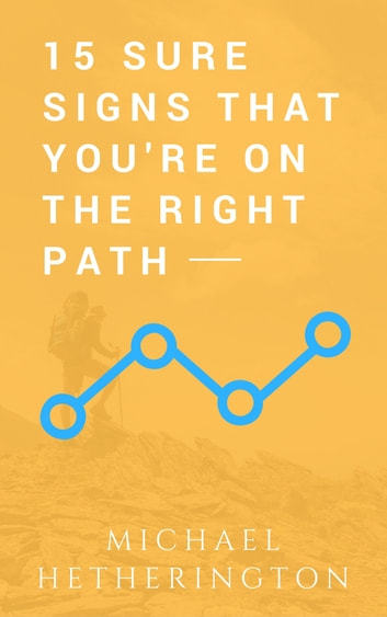 15 Sure Signs That You Are On The Right Path ebook by Michael Hetherington