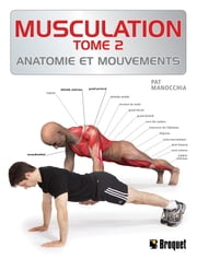 Musculation TOME 2 - Anatomie et mouvements ebook by Pat Manocchia