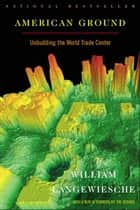 American Ground - Unbuilding the World Trade Center ebook by William Langewiesche