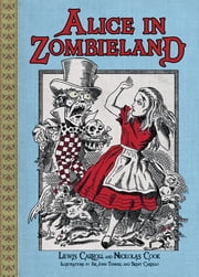 Alice in Zombieland ebook by Lewis Carroll, Nickolas Cook