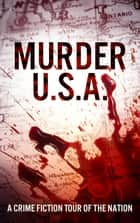 Murder, U.S.A. - A Crime Fiction Tour of the Nation ebooks by Kristen Elise, Ph.D.