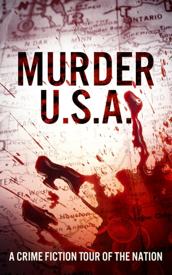 Murder, U.S.A. - A Crime Fiction Tour of the Nation ebook by Kristen Elise, Ph.D.