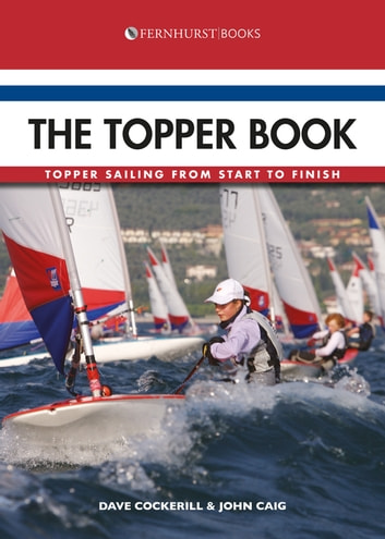 The Topper Book - Topper Sailing From Start to Finish ebook by Dave Cockerill,John Caig