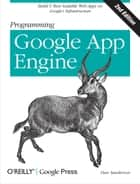 Programming Google App Engine - Build & Run Scalable Web Applications on Google's Infrastructure ebook by Dan Sanderson