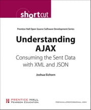 Understanding AJAX (Digital Short Cut): Consuming the Sent Data with XML and JSON ebook by Eichorn, Joshua