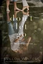 Don't Let Go ebook by Willow Winters