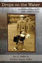 Drops on the Water - Stories about Growing Up from a Father and Son ebook by Eric G. Müller,Matthew Zanoni Müller